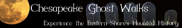 Chesapeake Ghost Walks - Experience the Eastern Shore's Haunted History